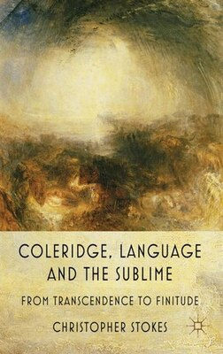 Book Coleridge, Language And The Sublime: From Transcendence to Finitude by Christopher Stokes