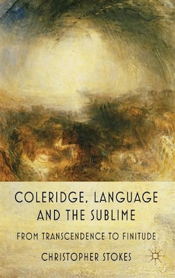 Book Coleridge, Language And The Sublime: From Transcendence to Finitude by C. Stokes