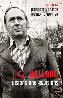 Book J. G. Ballard: Visions and Revisions by Jeannette Baxter