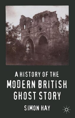 Book A History of the Modern British Ghost Story by Simon Hay