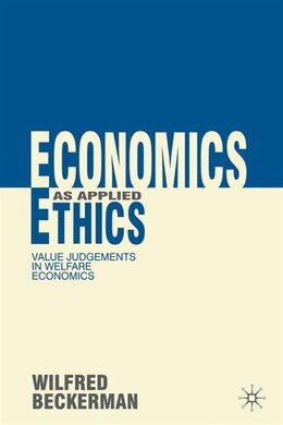 Book Economics as Applied Ethics: Value Judgements in Welfare Economics by Wilfred Beckerman
