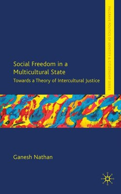 Book Social Freedom in a Multicultural State: Towards a Theory of Intercultural Justice by Ganesh Nathan