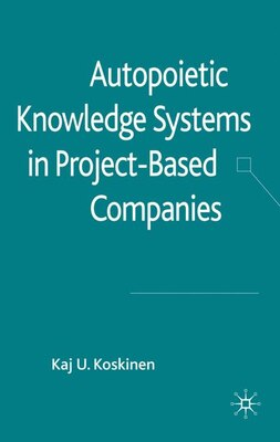 Book Autopoietic Knowledge Systems In Project-Based Companies by Kaj U. Koskinen
