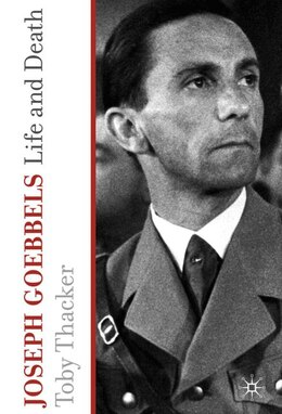Book Joseph Goebbels: Life and Death by Toby Thacker