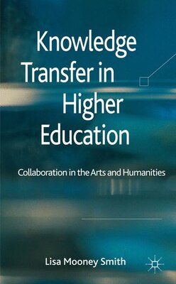 Book Knowledge Transfer in Higher Education: Collaboration in the Arts and Humanities by Lisa Mooney Smith