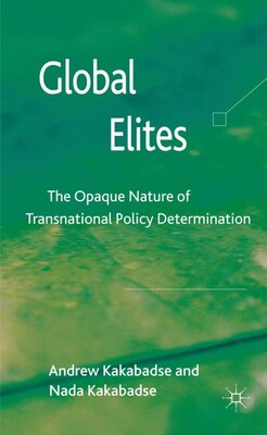 Book Global Elites: The Opaque Nature of Transnational Policy Determination by A. Kakabadse