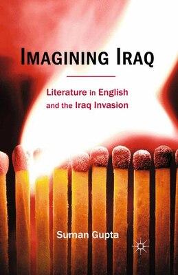 Book Imagining Iraq: Literature in English and the Iraq Invasion by Suman Gupta