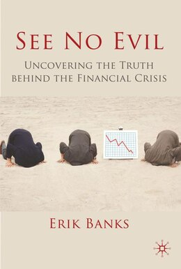 Book See No Evil: Uncovering The Truth Behind The Financial Crisis by Erik Banks