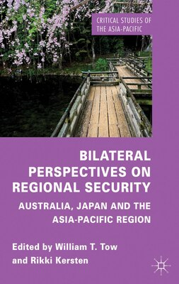Book Bilateral Perspectives on Regional Security: Australia, Japan and the Asia-Pacific Region by W. Tow