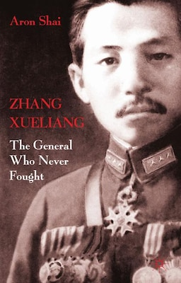 Book Zhang Xueliang: The General Who Never Fought by Aron Shai