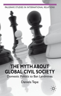 Book The Myth about Global Civil Society: Domestic Politics to Ban Landmines by Daniela Tepe