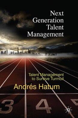 Book Next Generation Talent Management: Talent Management to Survive Turmoil by Andrés Hatum