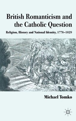 Book British Romanticism And The Catholic Question: Religion, History and National Identity, 1778-1829 by Michael Tomko