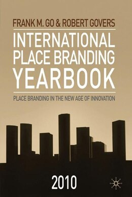 Book International Place Branding Yearbook 2010: Place Branding in the New Age of Innovation by Frank Go