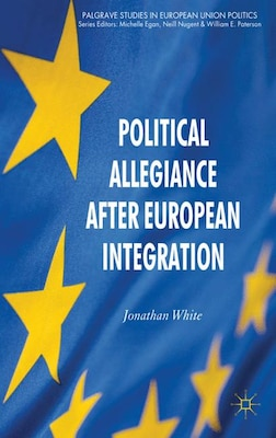 Book Political Allegiance After European Integration by J. White