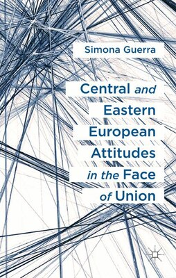 Book Central and Eastern European Attitudes in the Face of Union: A Comparative Perspective by Simona Guerra