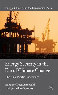 Book Energy Security in the Era of Climate Change: The Asia-Pacific Experience by Luca Anceschi