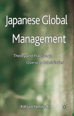 Book Japanese Global Management: Theory and Practice at Overseas Subsidiaries by Katsuo Yamazaki