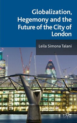 Book Globalization, Hegemony and the Future of the City of London by Leila Simona Talani