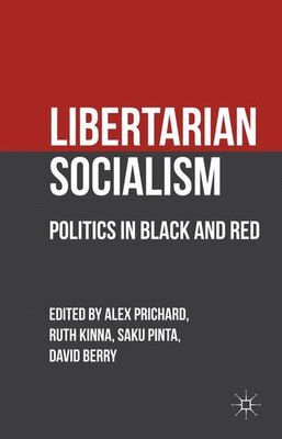 Book Libertarian Socialism: Politics in Black and Red by Dave Berry