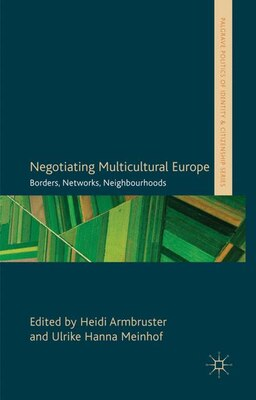 Book Negotiating Multicultural Europe: Borders, Networks, Neighbourhoods by Heidi Armbruster