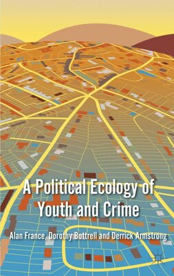 Book A Political Ecology of Youth and Crime by Alan France
