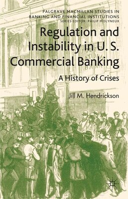 Book Regulation And Instability In U.S. Commercial Banking: A History of Crises by Jill M. Hendrickson