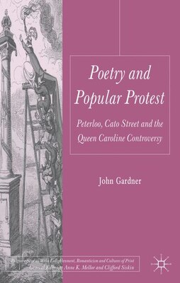 Book Poetry And Popular Protest: Peterloo, Cato Street And The Queen Caroline Controversy by John Gardner
