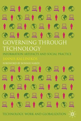 Book Governing Through Technology: Information Artefacts and Social Practice by Jannis Kallinikos