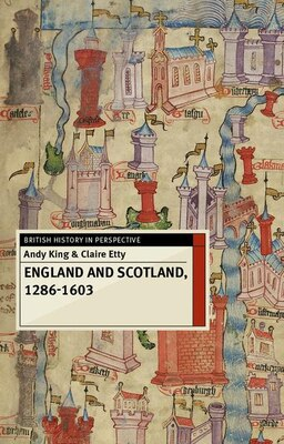 Book England and Scotland, 1286-1603 by Andy King