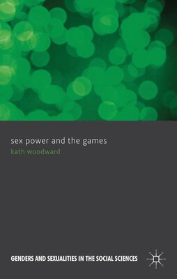 Book Sex Power and the Games by Kath Woodward
