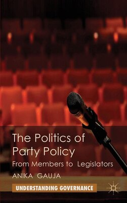 Book The Politics of Party Policy: From Members to Legislators by A. Gauja
