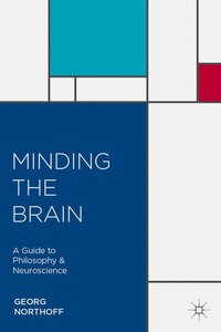 Minding the Brain: A Guide to Philosophy and Neuroscience