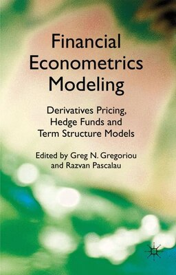 Book Financial Econometrics Modeling: Derivatives Pricing, Hedge Funds and Term Structure Models by G. Gregoriou