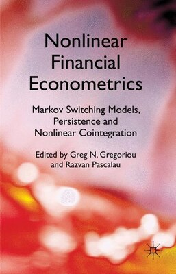 Book Nonlinear Financial Econometrics: Markov Switching Models, Persistence and Nonlinear Cointegration by Greg N. Gregoriou
