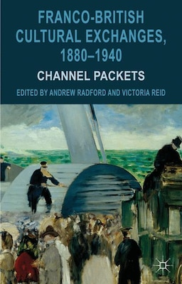 Book Franco-British Cultural Exchanges, 1880-1940: Channel Packets by Andrew Radford