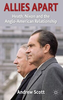 Book Allies Apart: Heath, Nixon and the Anglo-American Relationship by Andrew Scott