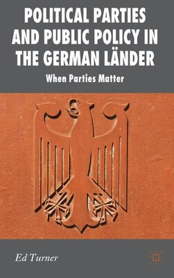 Book Political Parties and Public Policy in the German Länder: When Parties Matter by Ed Turner