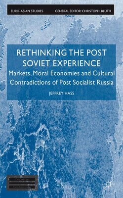 Book Rethinking the Post Soviet Experience: Markets, Moral Economies and Cultural Contradictions of Post… by Jeffrey Hass