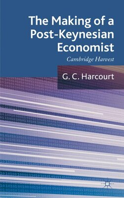 Book The Making of a Post-Keynesian Economist: Cambridge Harvest by G. C. Harcourt
