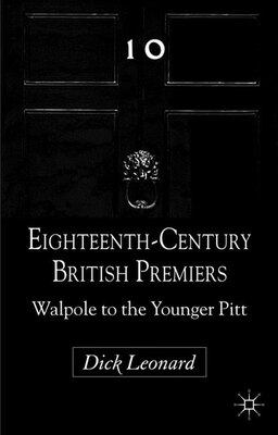 Book Eighteenth-Century British Premiers: Walpole to the Younger Pitt by Dick Leonard