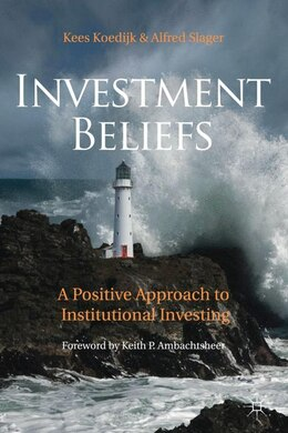 Book Investment Beliefs: A Positive Approach to Institutional Investing by Kees Koedijk