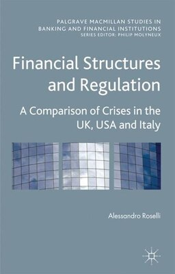 Book Financial Structures and Regulation: A Comparison of Crises in the UK, USA and Italy by Alessandro Roselli