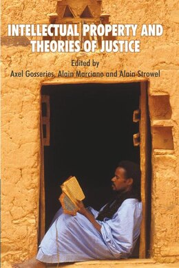 Book Intellectual Property and Theories of Justice by Axel Gosseries