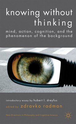 Book Knowing without Thinking: Mind, Action, Cognition and the Phenomenon of the Background by Zdravko Radman