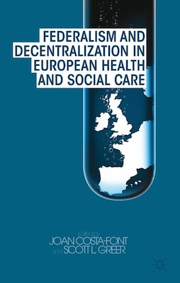 Book Federalism and Decentralization in European Health and Social Care by Joan Costa-Font