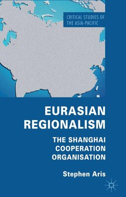 Book Eurasian Regionalism: The Shanghai Cooperation Organisation by Stephen Aris
