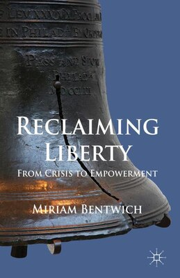 Book Reclaiming Liberty: From Crisis to Empowerment by Miriam Bentwich