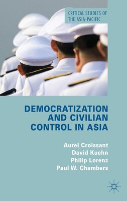 Book Democratization and Civilian Control in Asia by Aurel Croissant