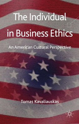 Book The Individual in Business Ethics: An American Cultural Perspective by Tomas Kavaliauskas